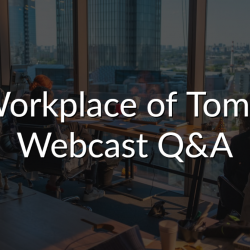 The Workplace of Tomorrow Webcast – Q&A